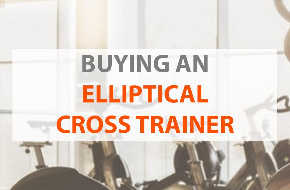 Buying an Elliptical Cross Trainer